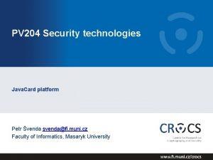 PV 204 Security technologies Java Card platform Petr