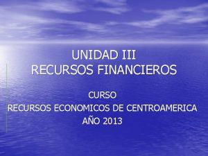 UNIDAD III RECURSOS FINANCIEROS CURSO RECURSOS ECONOMICOS DE