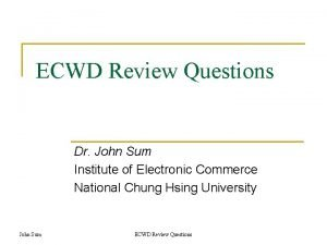 ECWD Review Questions Dr John Sum Institute of