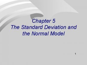 Chapter 5 The Standard Deviation and the Normal