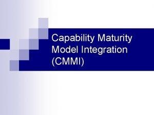 Capability Maturity Model Integration CMMI CMMI Enterprisewide process