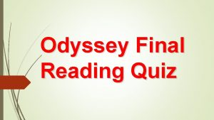 Odyssey Final Reading Quiz About this quiz You