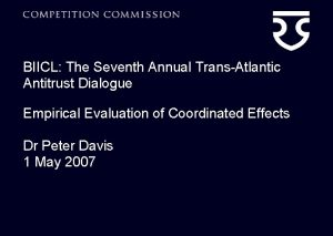 BIICL The Seventh Annual TransAtlantic Antitrust Dialogue Empirical