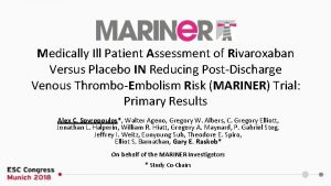 Medically Ill Patient Assessment of Rivaroxaban Versus Placebo