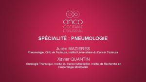 SPCIALIT PNEUMOLOGIE Julien MAZIERES Pneumologie CHU de Toulouse