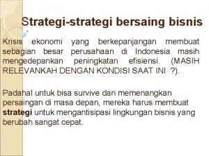 Strategistrategi bersaing bisnis Krisis ekonomi yang berkepanjangan membuat