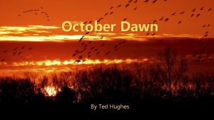 October Dawn By Ted Hughes October Dawn October