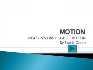 MOTION NEWTONS FIRST LAW OF MOTION By Stacie