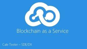 Blockchain as a Service Cale Teeter SDEDX Blockchain