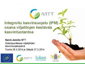 Integroitu kasvinsuojelu IPM osana viljatilojen kestv kasvintuotantoa Sanni