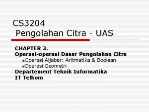 CS 3204 Pengolahan Citra UAS CHAPTER 3 Operasioperasi