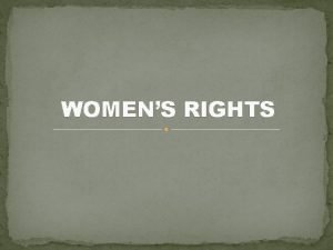 WOMENS RIGHTS Womens rights are the rights and