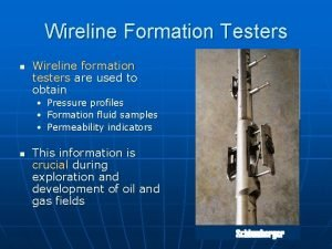Wireline Formation Testers n Wireline formation testers are