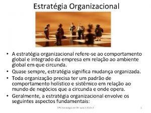 Estratgia Organizacional A estratgia organizacional referese ao comportamento