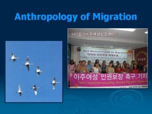 Anthropology of Migration Anthropology of Migration 1 2