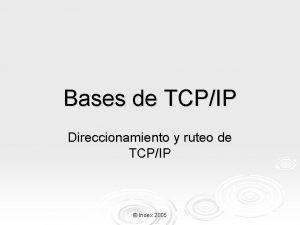 Bases de TCPIP Direccionamiento y ruteo de TCPIP