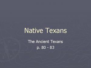 Native Texans The Ancient Texans p 80 83