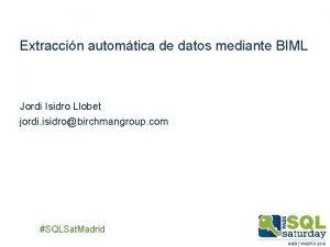 Extraccin automtica de datos mediante BIML Jordi Isidro