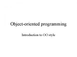 Objectoriented programming Introduction to OO style Smalltalk Smalltalk