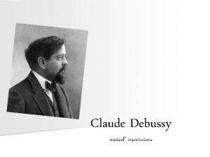 Claude Debussy skladate impresionizmu Claude Achille Debussy 22
