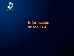 Informacin de los EGEL Direccin General Adjunta de