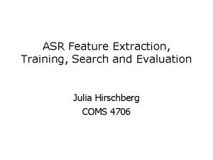ASR Feature Extraction Training Search and Evaluation Julia