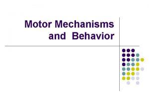 Motor Mechanisms and Behavior Sensory and Motor Mechanisms