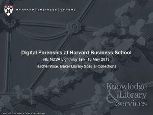 Digital Forensics at Harvard Business School NE NDSA