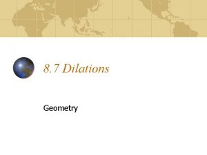 8 7 Dilations Geometry Learning Targets I can