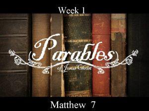 Week 1 Matthew 7 Week 1 Matthew 7