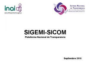 SIGEMISICOM Plataforma Nacional de Transparencia Septiembre 2018 Plataforma
