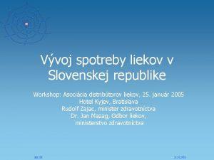 Vvoj spotreby liekov v Slovenskej republike Workshop Asocicia