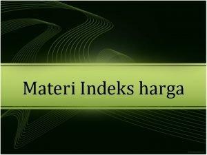 Materi Indeks harga Indeks harga adalah angka perbandingan