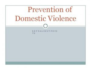 Prevention of Domestic Violence KEY SALIENT POIN TS