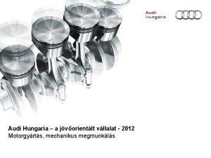 Audi Hungaria a jvorientlt vllalat 2012 Motorgyrts mechanikus