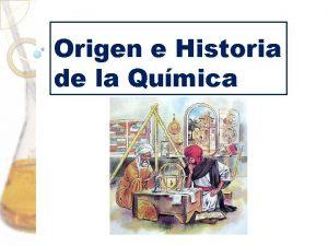 Origen e Historia de la Qumica ORIGEN E