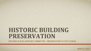HISTORIC BUILDING PRESERVATION HISTORIC PLACES ADVISORY COMMITTEE PRESENTATION