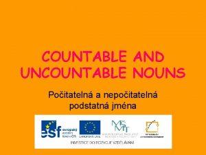 COUNTABLE AND UNCOUNTABLE NOUNS Poitateln a nepoitateln podstatn