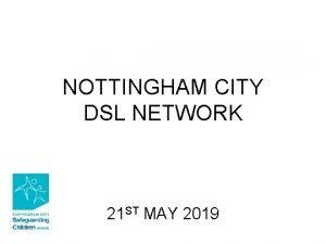 NOTTINGHAM CITY DSL NETWORK 21 ST MAY 2019