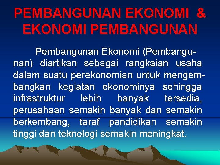 PEMBANGUNAN EKONOMI EKONOMI PEMBANGUNAN Pembangunan Ekonomi Pembangunan diartikan