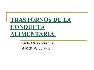 TRASTORNOS DE LA CONDUCTA ALIMENTARIA Berta Cejas Pascual
