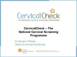 Cervical Check The National Cervical Screening Programme Dr