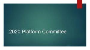 2020 Platform Committee What is Platform Committee Its