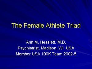 The Female Athlete Triad Ann M Heaslett M