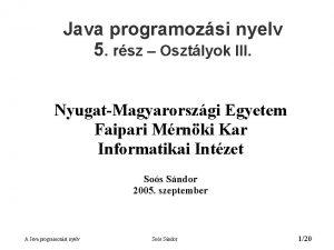Java programozsi nyelv 5 rsz Osztlyok III NyugatMagyarorszgi