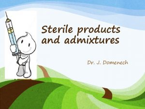 Sterile products and admixtures Dr J Domenech Parenteral