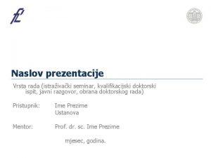 Naslov prezentacije Vrsta rada istraivaki seminar kvalifikacijski doktorski