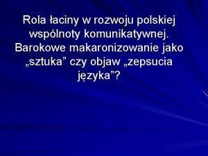 Rola aciny w rozwoju polskiej wsplnoty komunikatywnej Barokowe