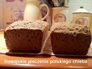 Hawajskie pieczenie polskiego chleba Przygotuj nastpujce skadniki zakwas