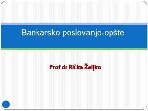 Bankarsko poslovanjeopte Prof dr Rika eljko 1 Vrste